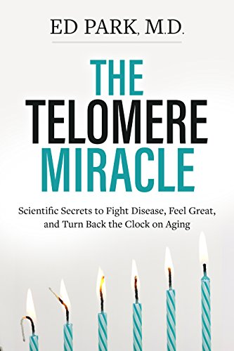 The Telomere Miracle: Scientific Secrets to Fight Disease, Feel Great, and Turn Back the Clock on Aging cover