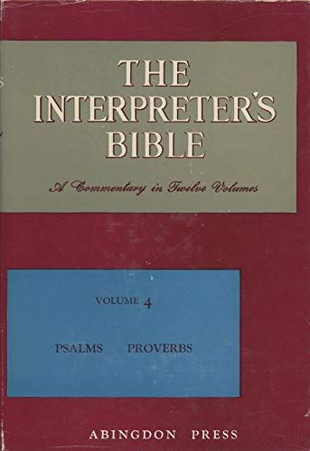 The Interpreter's Bible: A Commentary in Twelve Volumes, Volume IV (4): Psalms, Proverbs