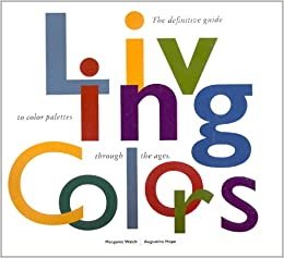 Living Colors: A Designers Guide to 80 Essential Palettes from ...