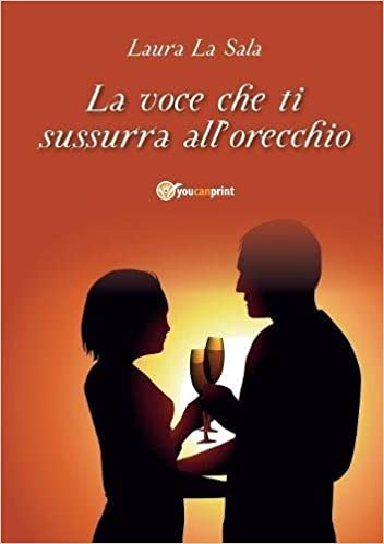 Laura La Sala.La Voce Che Ti Sussurra All Orecchio Italian Edition