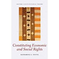 Constituting Economic and Social Rights (Oxford Constitutional Theory)