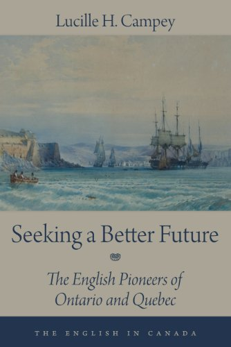 Seeking a Better Future: The English Pioneers of Ontario and Quebec (The English In Canada) (Store Ontario British)