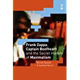 Frank Zappa, Captain Beefheart and the Secret History of Maximalism (Salt Studies in Contemporary Literature & Culture S)