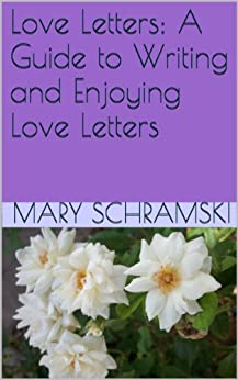 Love Letters A Guide To Writing And Enjoying Love Letters