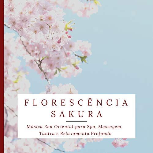 (Florescência Sakura - Música Zen Oriental para Spa, Massagem, Tantra e Relaxamento Profundo)