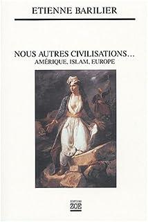 Nous autres civilisations... : Amérique, Islam, Europe, Barilier, Etienne