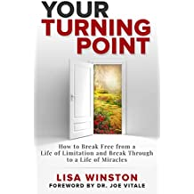 Your Turning Point: How to Break Free from a Life of Limitation and Break Through to a Life of Miracles (English Edition)