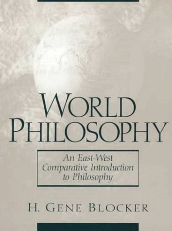 World Philosophy: An East-West Comparative Introduction to Philosophy