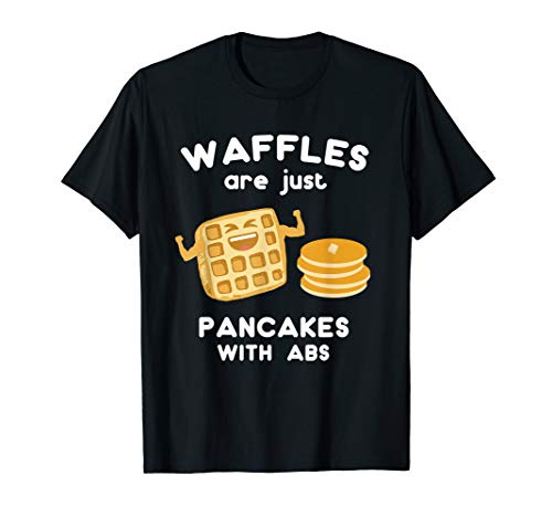 Waffles are just Pancakes with ABS Shirt Funny Pun T-Shirt (Best Foods For Abs)