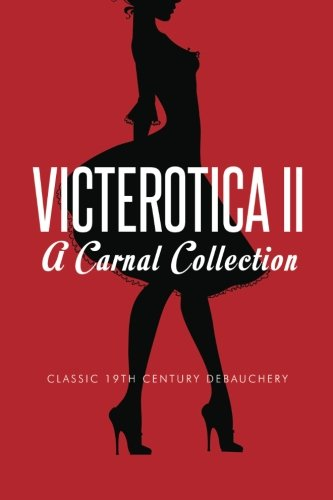 Victerotica II - A Carnal Collection (More Sex Stories from the Victorian Age) by The Oleander Press