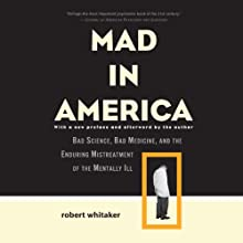 Mad in America: Bad Science, Bad Medicine, and the Enduring Mistreatment of the Mentally Ill Audiobook by Robert Whitaker Narrated by Chris Kayser