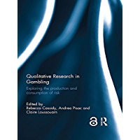 Qualitative Research in Gambling: Exploring the production and consumption of risk (English Edition)