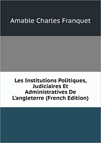 Livre Les Institutions Politiques, Judiciaires Et Administratives De L'angleterre (French Edition) pdf epub