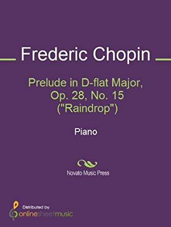 chopin s raindrop prelude no 15 in d flat Chopin - prelude in d flat major op28 chopin was born in poland in 1810 and later settled in paris he had a famous love affair with the french novelist amantine dupin the prelude in d flat is nicknamed the raindrop prelude.