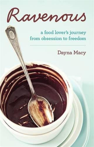 Download Ravenous: A Food Lover's Journey from Obsession to Freedom PDF