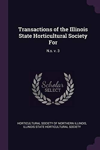 Read Online Transactions of the Illinois State Horticultural Society for: N.S. V. 3 ebook