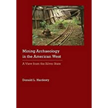 Mining Archaeology in the American West: A View from the Silver State (Historical Archaeology of the American West)
