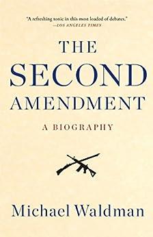 The Second Amendment: A Biography by [Waldman, Michael]