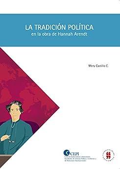 La tradición política en la obra de Hannah Arendt (Spanish Edition) por [Castillo C., Mery]