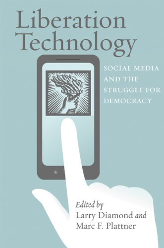 Liberation Technology: Social Media and the Struggle for Democracy (A Journal of Democracy Book)