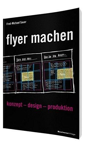flyer machen: konzept – design – produktion Taschenbuch – 6. November 2013 Fred-Michael Sauer BusinessVillage 3869802480 Wirtschaft / Werbung