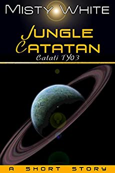 Jungle Catatan: a short story (Catati TY Book 3) by [White, Misty]