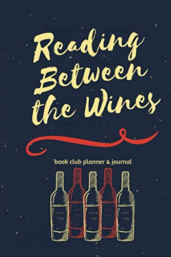 Reading Between the Wines: A 12-month book club planner and covid 19 (Monthly Wine Club coronavirus)