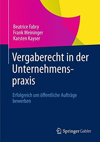 Vergaberecht in der Unternehmenspraxis: Erfolgreich um öffentliche Aufträge bewerben Taschenbuch – 15. März 2007 Beatrice Fabry Frank Meininger Karsten Kayser Gabler Verlag