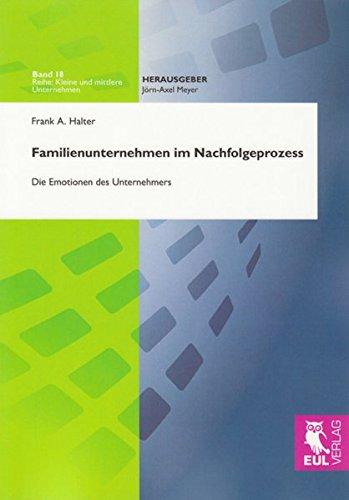 Familienunternehmen im Nachfolgeprozess: Die Emotionen des Unternehmers (Kleine und mittlere Unternehmen)