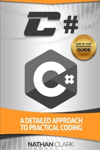 C#: A Detailed Approach to Practical Coding (Step-By-Step C#) (Volume 2) by CreateSpace Independent Publishing Platform