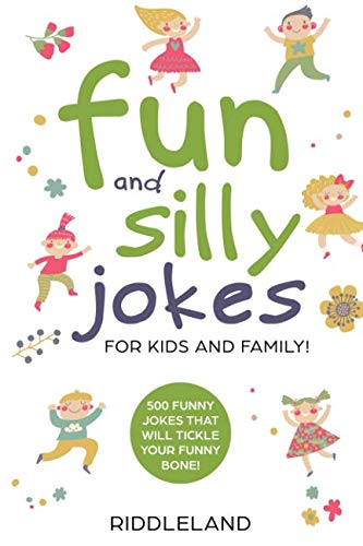 Fun And Silly Jokes For Kids and Family: 500 Funny Jokes That Will Tickle Your Funny Bone! Age 5-7 7-9 ()