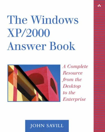 The Windows XP/2000 Answer Book: A Complete Resource from the Desktop to the Enterprise