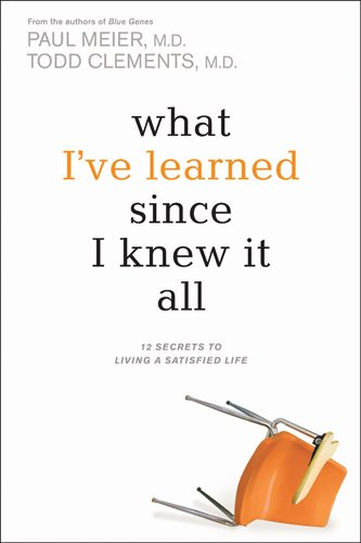 Download What I've Learned Since I Knew It All: 12 Secrets to Living a Satisfied Life PDF
