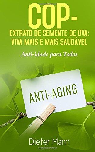 COP - Extrato de Semente de Uva: Viva Mais e Mais Saudável: Anti-idade para Todos (Portuguese Edition): Dieter Mann: 9781984076557: Amazon.com: Books