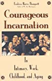 img - for Courageous Incarnation: In Intimacy, Work, Childhood, and Aging book / textbook / text book