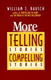 More Telling Stories, Compelling Stories, William J. Bausch, 0896225348