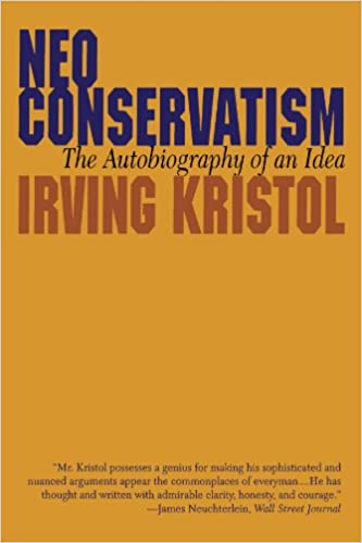 Neo-conservatism: The Autobiography of an Idea: Irvin Kristol ...