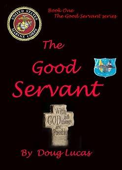 The Good Servant (The Good Servant Series Book 1) by [Lucas, Doug]