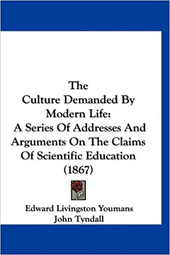Download The Culture Demanded By Modern Life: A Series Of Addresses And Arguments On The Claims Of Scientific Education (1867) PDF, azw (Kindle), ePub, doc, mobi