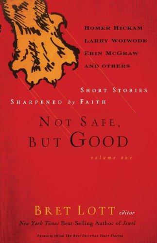 Not Safe, But Good Volume I: Short Stories Sharpened by Faith