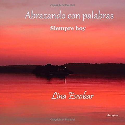 Abrazando con palabras: Siempre hoy (Spanish Edition) (Jose Luis Rodriguez Book)