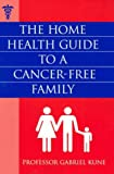 The Home Health Guide to a Cancer-Free Familty, Gabriel Kune, 0855723467