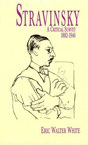 Stravinsky: A Critical Survey, 1882-1946 (Dover Books on Music), White, Eric Walter