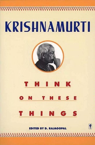 Think on These Things by [Krishnamurti, Jiddu]