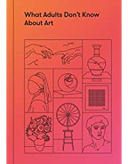 What Adults Don't Know About Art: Inspiring young minds to love and enjoy art