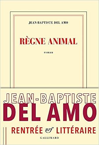 Jean-Baptiste Del Amo - Règne animal (Rentrée Littéraire 2016)
