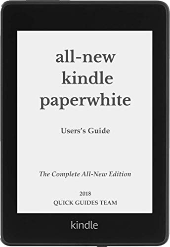 ALL-NEW KINDLE PAPERWHITE USER'S GUIDE: THE COMPLETE ALL-NEW EDITION: The Ultimate Manual To Set Up, Manage Your E-Reader, Advanced Tips And Tricks - Feel Free Using Your Kindle!