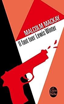 Il faut tuer Lewis Winter par Mackay
