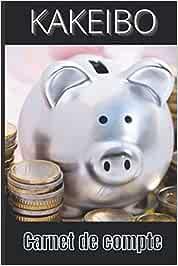 KAKEIBO CARNET DE COMPTE: Cahier de comptes pour 3 ans | Carnet de gestion du budget familiale | Méthode pour épargner de l'argent | Méthode Japonaise ... compte bancaire en épargnant | 108 pages