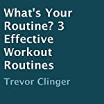 What's Your Routine?: 3 Effective Workout Routines | Trevor Clinger